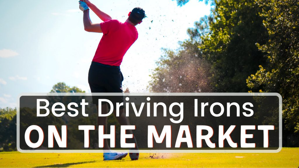 Best Driving Irons On The Market