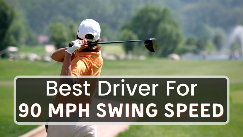 Best Driver For 90 mph swing speed